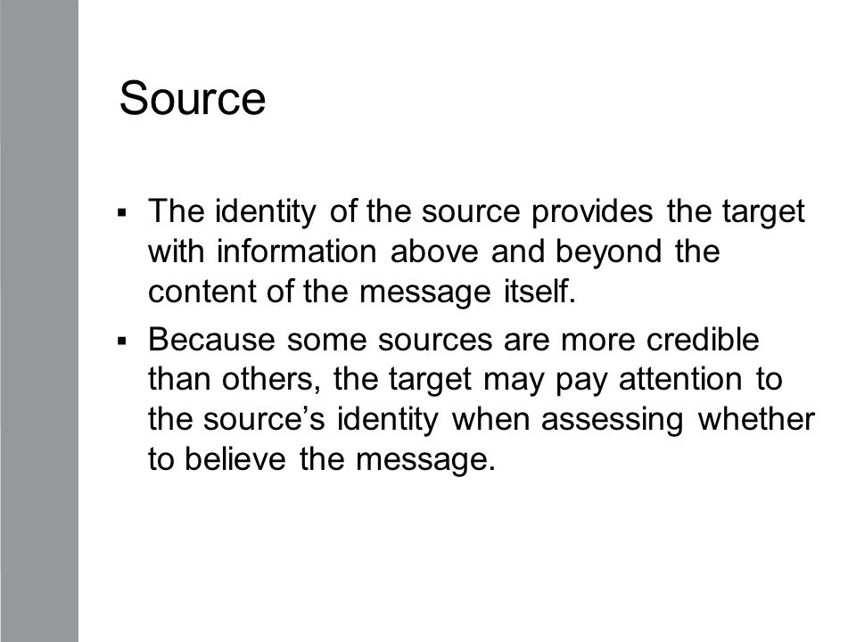 Source The identity of the source provides the target with information above and beyond the content of the message itself.