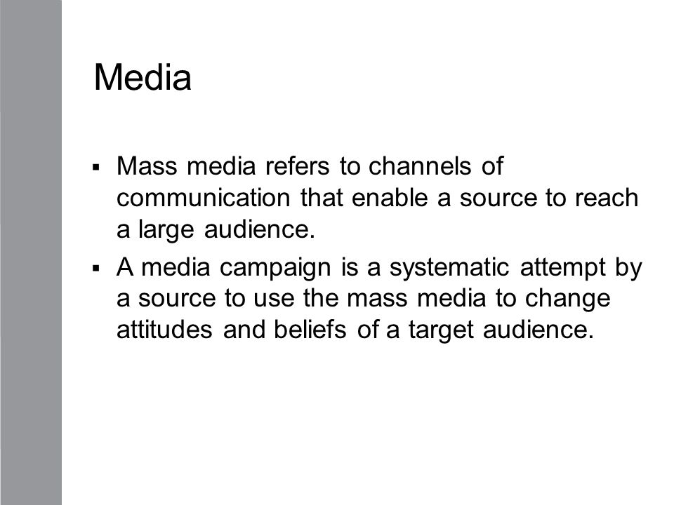 Media Mass media refers to channels of communication that enable a source to reach a large audience.