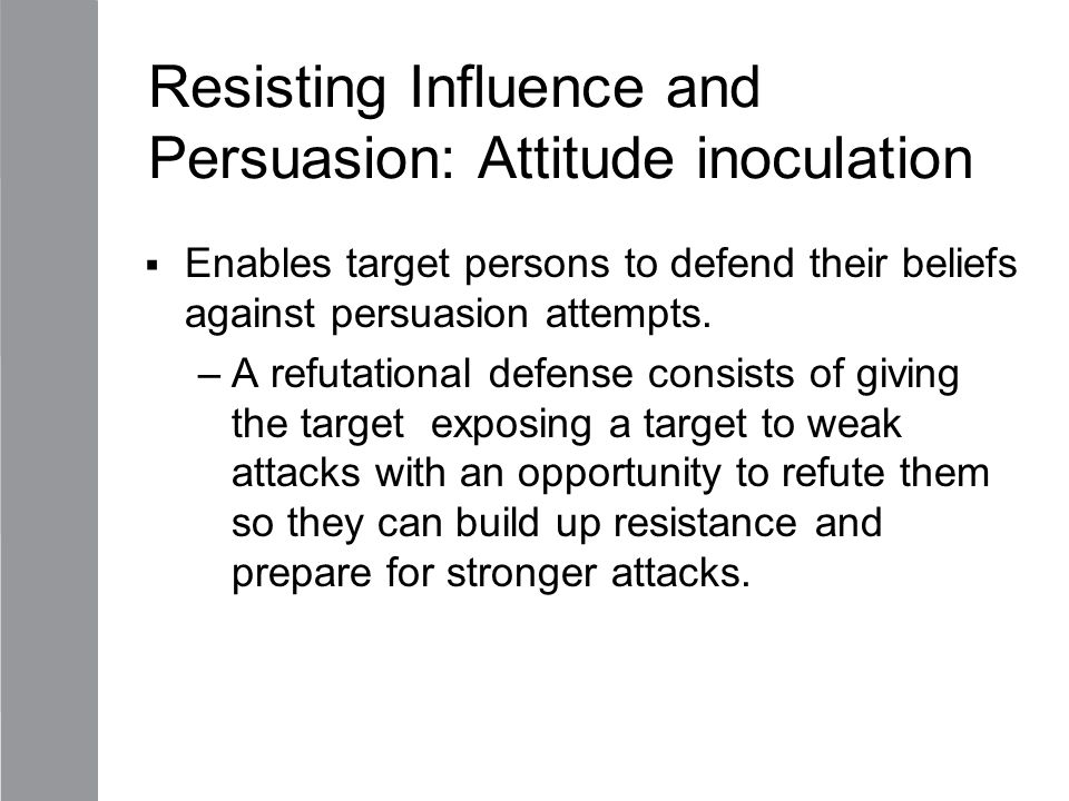 Resisting Influence and Persuasion: Attitude inoculation