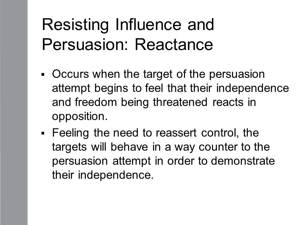 Resisting Influence and Persuasion: Reactance