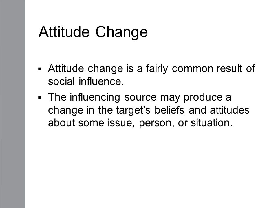 Attitude Change Attitude change is a fairly common result of social influence.
