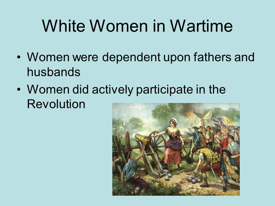 White Women in Wartime Women were dependent upon fathers and husbands