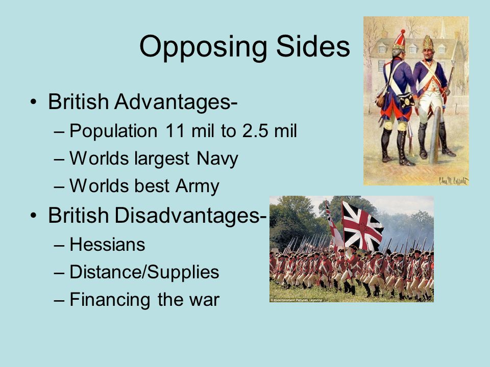 Opposing Sides British Advantages- British Disadvantages-
