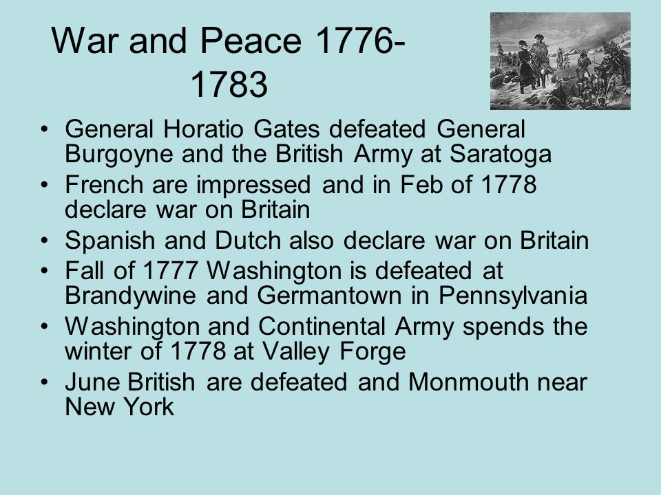 War and Peace 1776-1783 General Horatio Gates defeated General Burgoyne and the British Army at Saratoga.