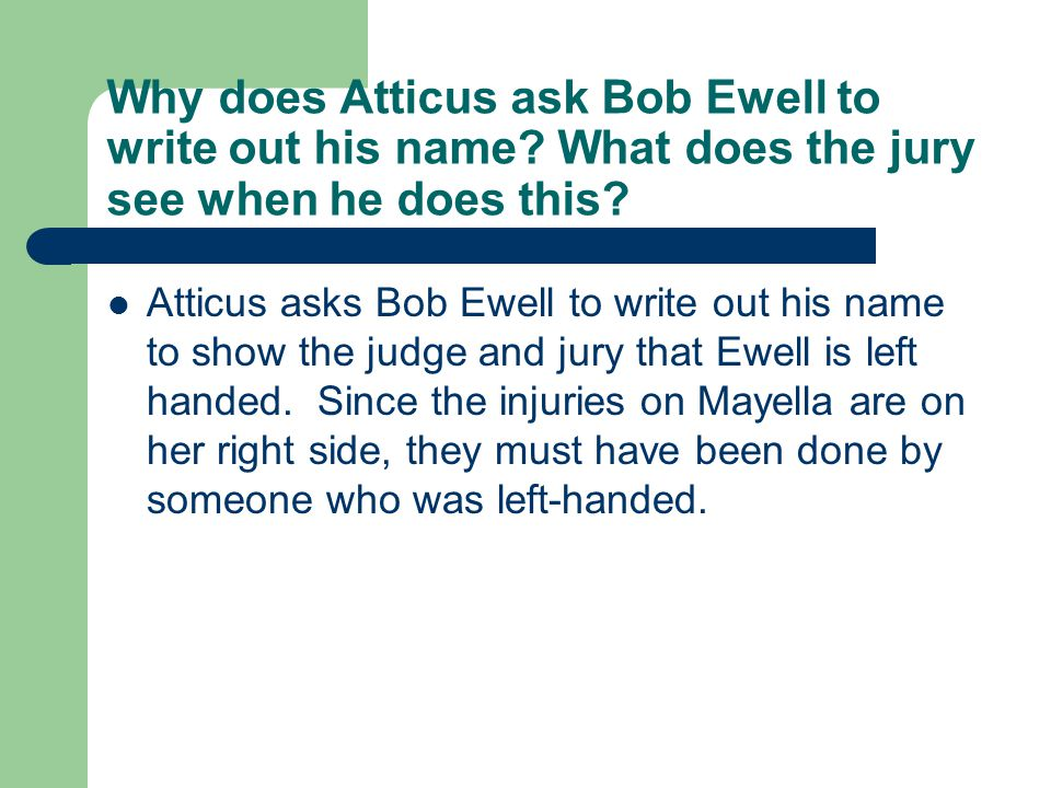 Why does Atticus ask Bob Ewell to write out his name