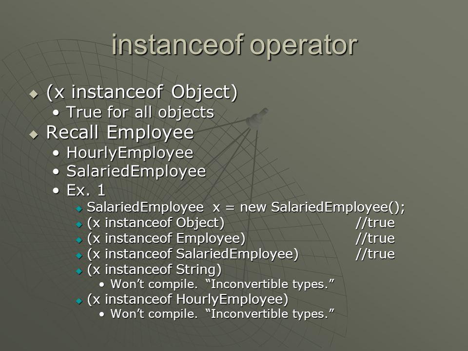 instanceof operator (x instanceof Object) Recall Employee