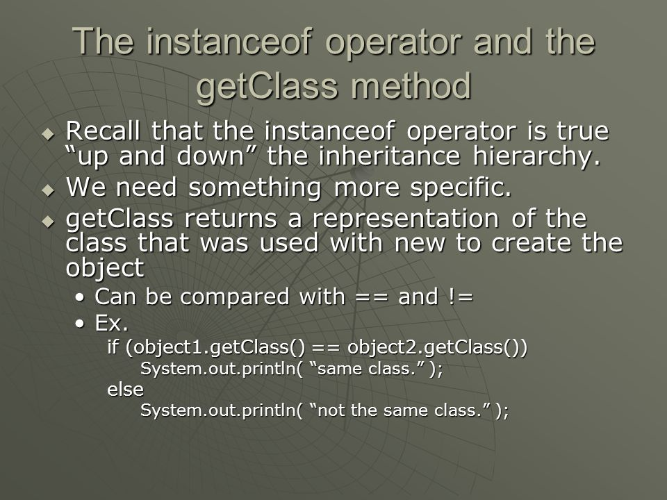 The instanceof operator and the getClass method