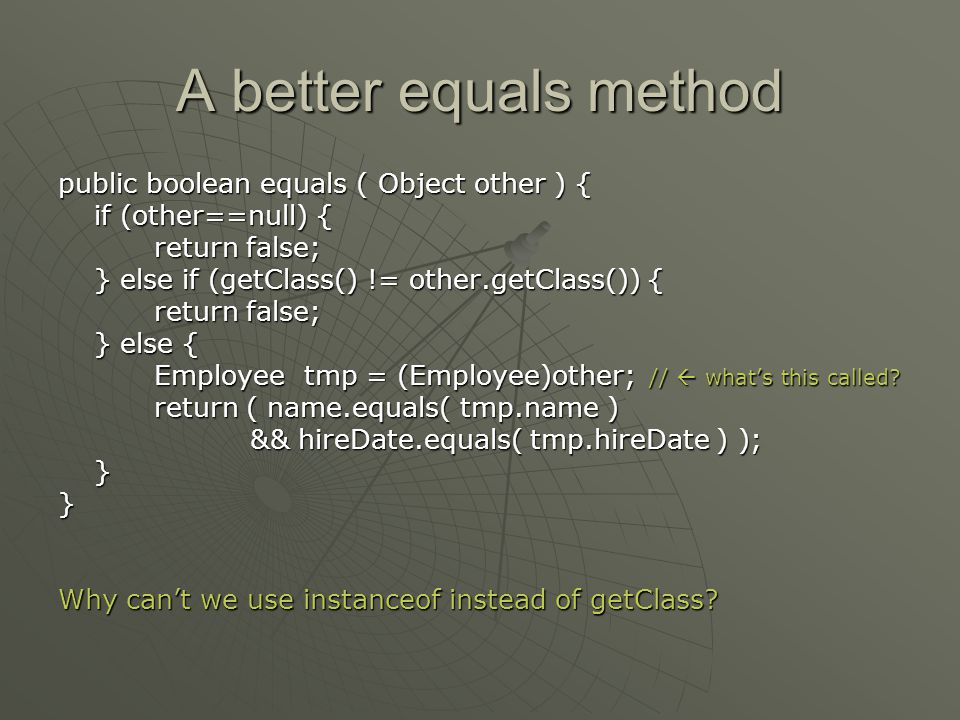 A better equals method public boolean equals ( Object other ) {
