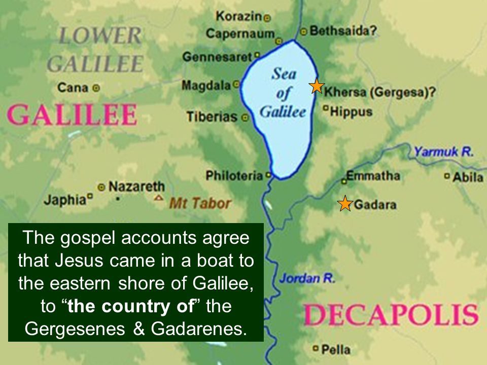 The gospel accounts agree that Jesus came in a boat to the eastern shore of Galilee, to the country of the Gergesenes & Gadarenes.