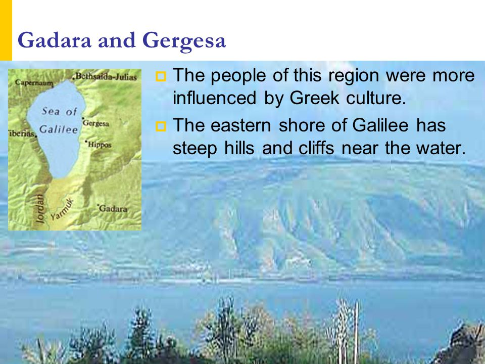 Gadara and Gergesa The people of this region were more influenced by Greek culture.