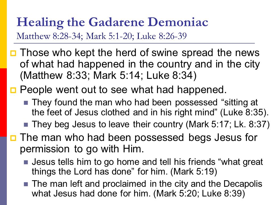 Healing the Gadarene Demoniac Matthew 8:28-34; Mark 5:1-20; Luke 8:26-39