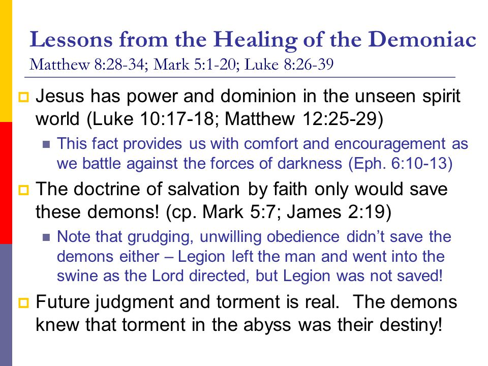 Lessons from the Healing of the Demoniac Matthew 8:28-34; Mark 5:1-20; Luke 8:26-39