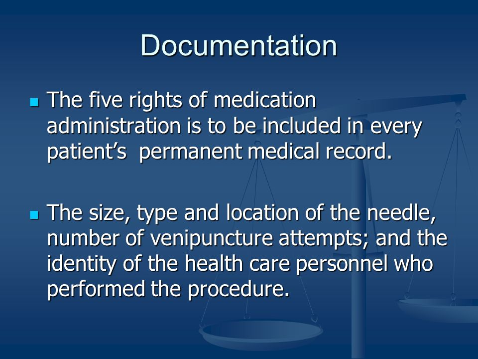 Documentation The five rights of medication administration is to be included in every patient's permanent medical record.