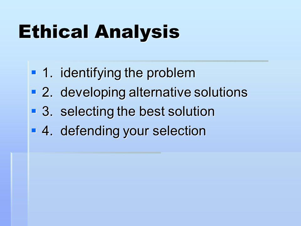 Ethical Analysis 1. identifying the problem