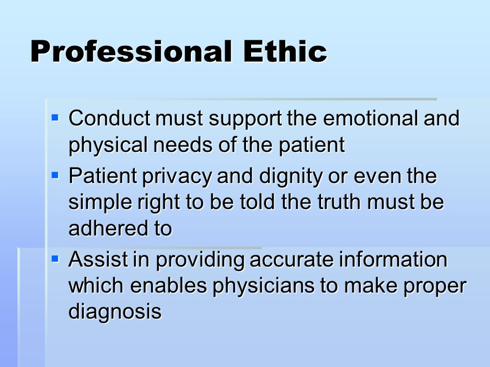 Professional Ethic Conduct must support the emotional and physical needs of the patient.