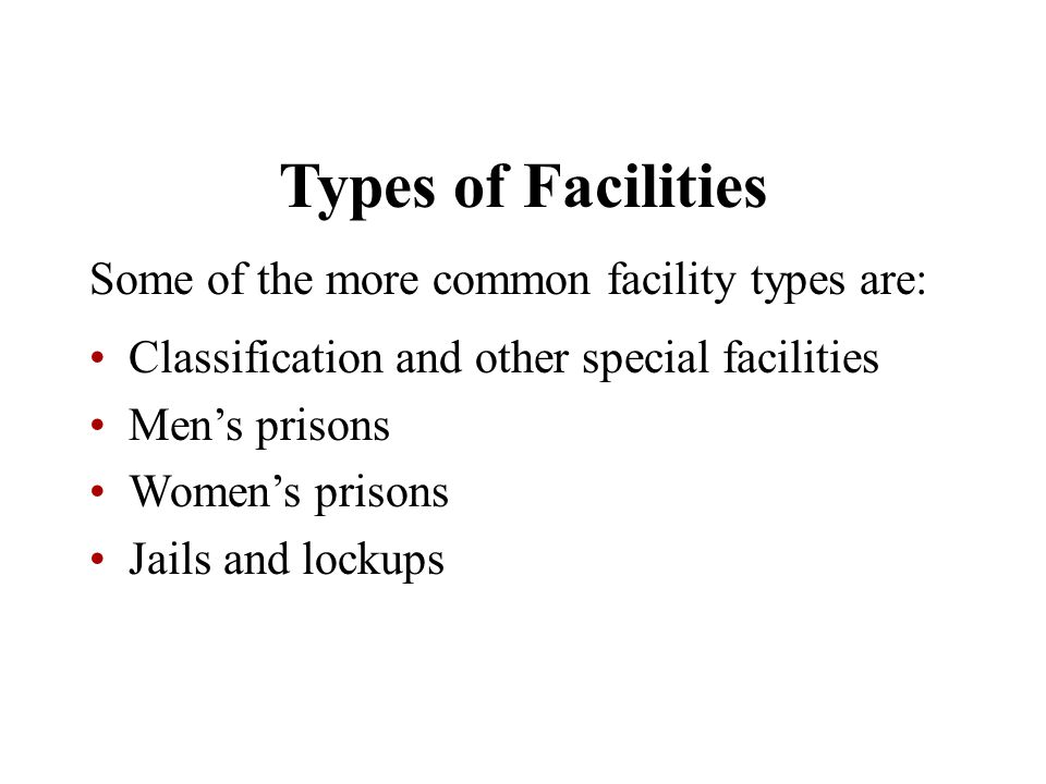 Types of Facilities Some of the more common facility types are: