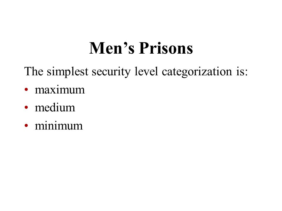 Men's Prisons The simplest security level categorization is: maximum