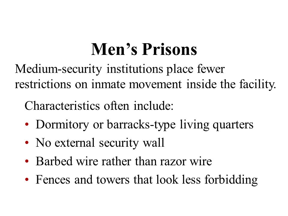 Men's Prisons Medium-security institutions place fewer restrictions on inmate movement inside the facility.