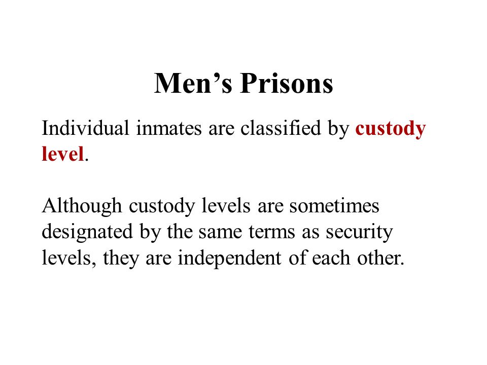 Men's Prisons Individual inmates are classified by custody level.