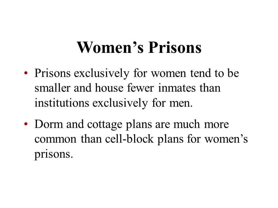 Women's Prisons Prisons exclusively for women tend to be smaller and house fewer inmates than institutions exclusively for men.
