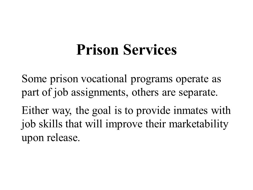 Prison Services Some prison vocational programs operate as part of job assignments, others are separate.