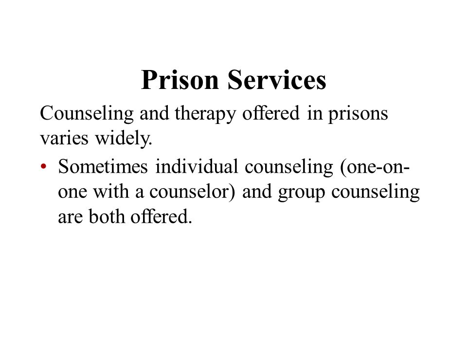 Prison Services Counseling and therapy offered in prisons varies widely.