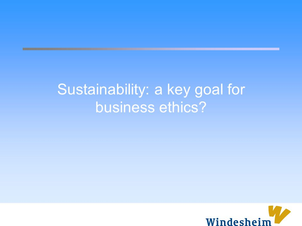 Sustainability: a key goal for business ethics