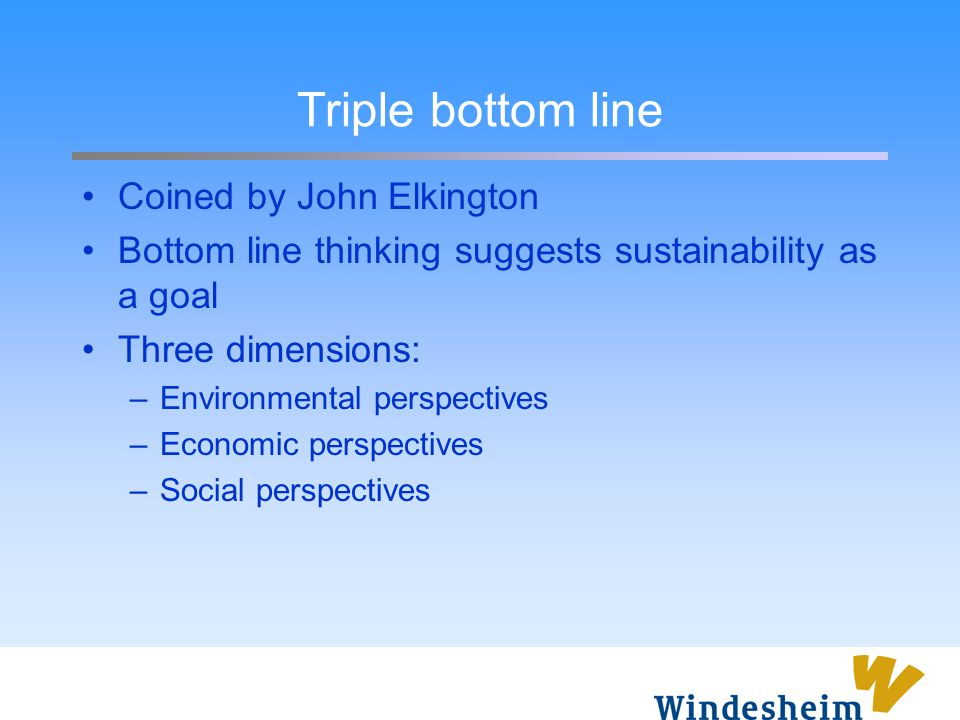 Triple bottom line Coined by John Elkington