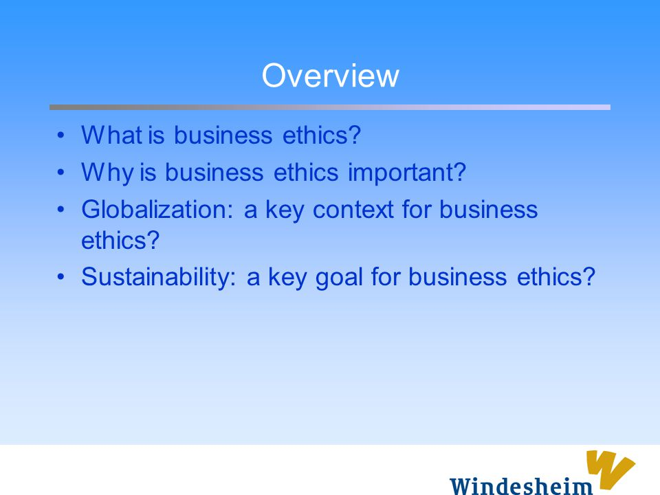Overview What is business ethics Why is business ethics important