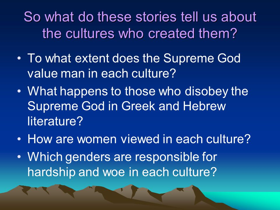 So what do these stories tell us about the cultures who created them