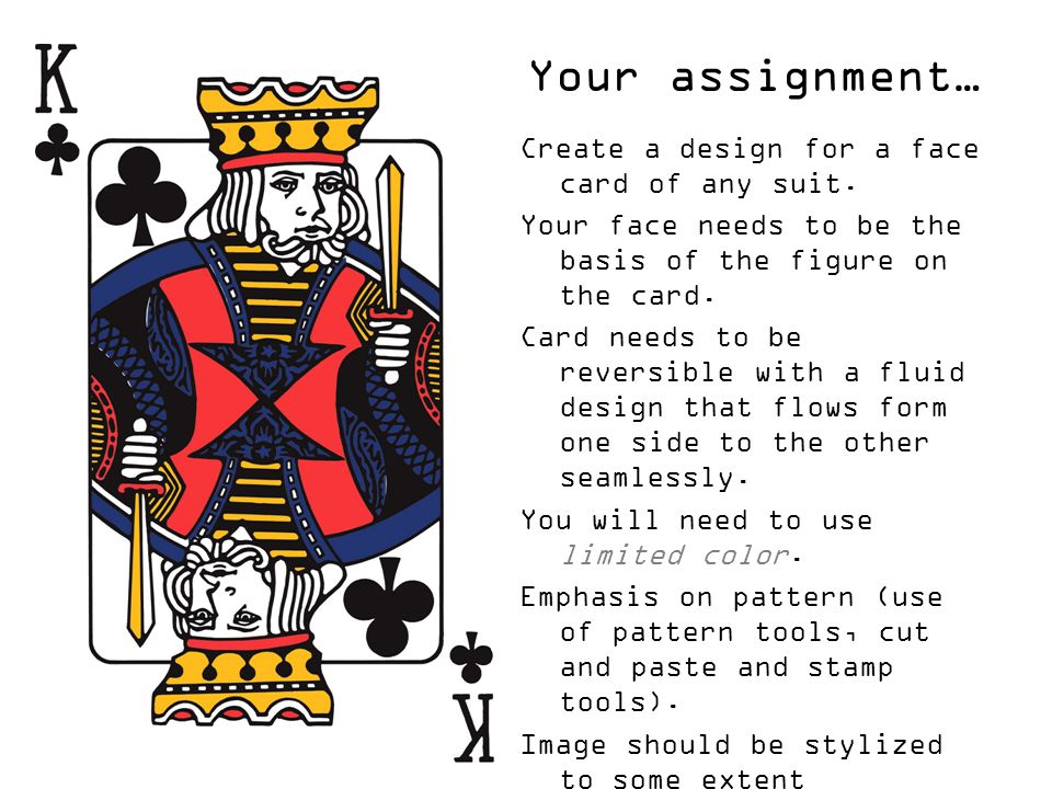 Your assignment… Create a design for a face card of any suit.
