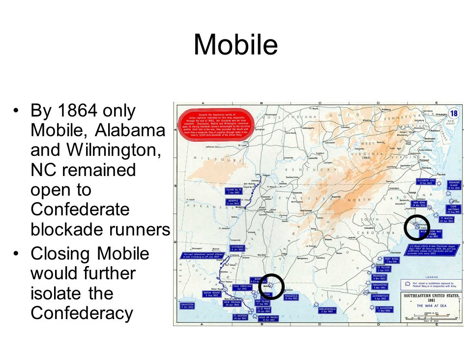 Mobile By 1864 only Mobile, Alabama and Wilmington, NC remained open to Confederate blockade runners.
