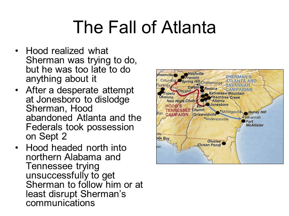 The Fall of Atlanta Hood realized what Sherman was trying to do, but he was too late to do anything about it.