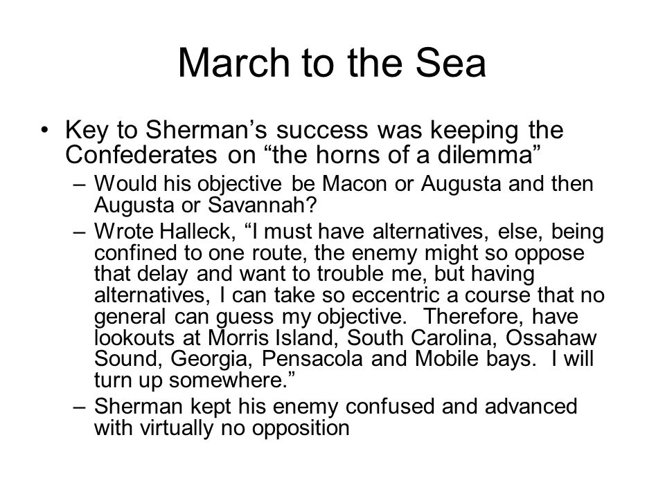 March to the Sea Key to Sherman's success was keeping the Confederates on the horns of a dilemma