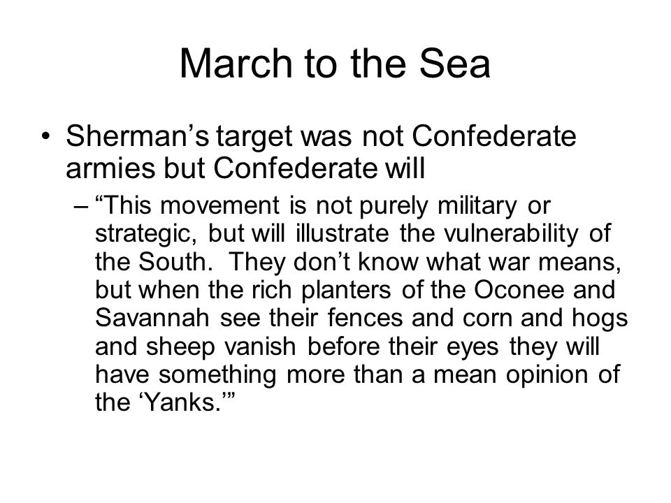 March to the Sea Sherman's target was not Confederate armies but Confederate will.