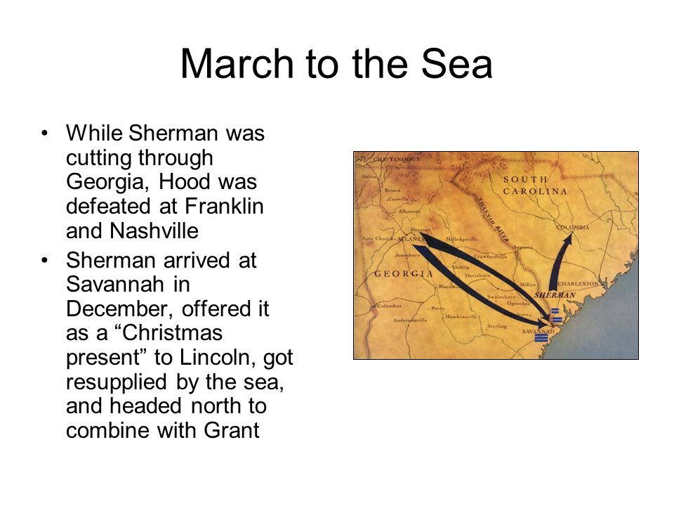 March to the Sea While Sherman was cutting through Georgia, Hood was defeated at Franklin and Nashville.