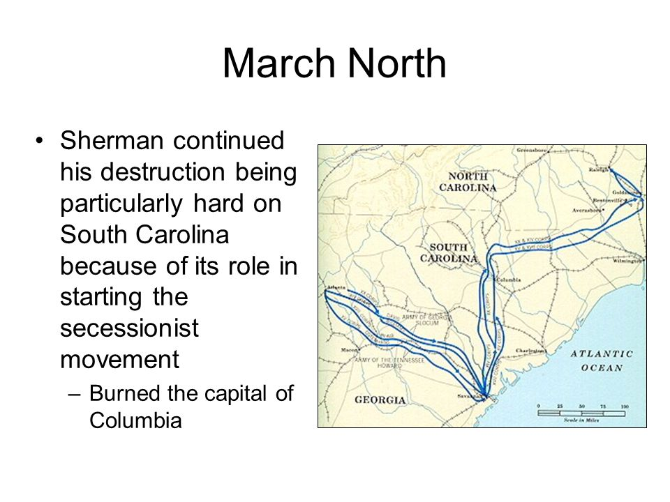 March North Sherman continued his destruction being particularly hard on South Carolina because of its role in starting the secessionist movement.