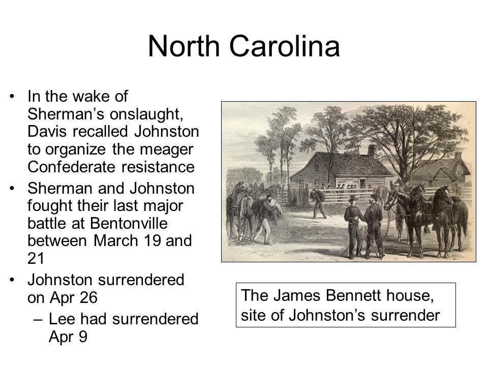 North Carolina In the wake of Sherman's onslaught, Davis recalled Johnston to organize the meager Confederate resistance.