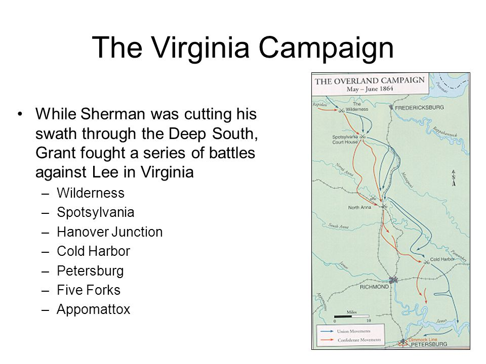 The Virginia Campaign While Sherman was cutting his swath through the Deep South, Grant fought a series of battles against Lee in Virginia.