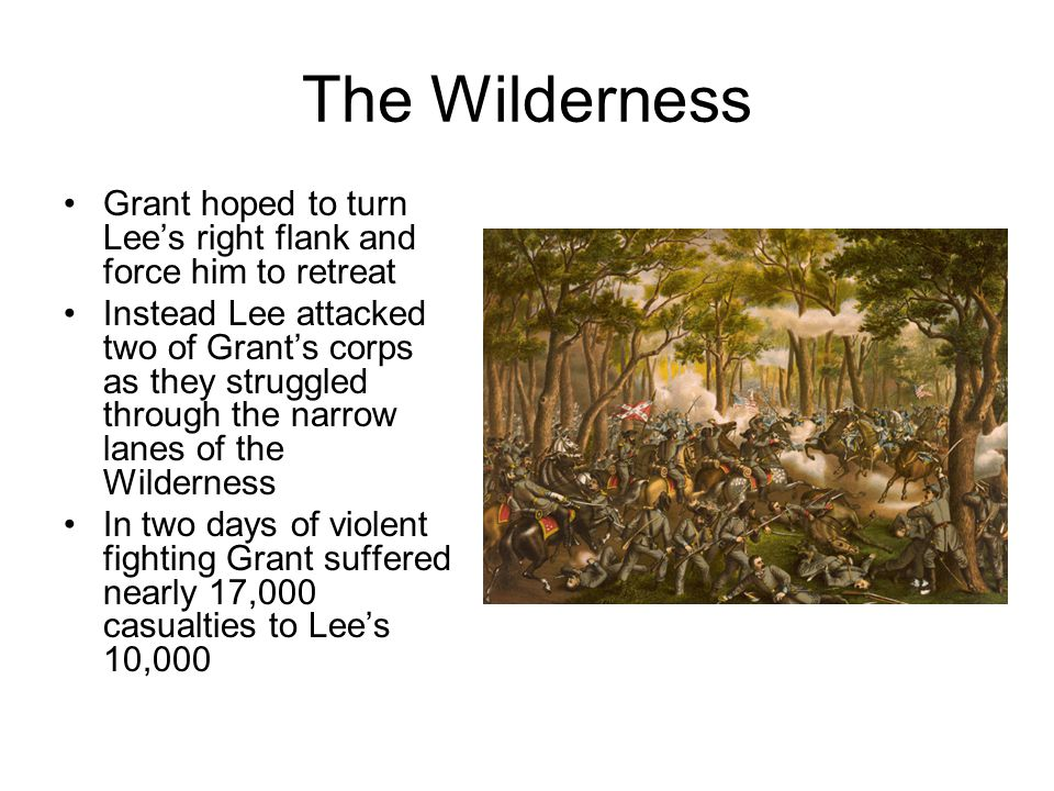 The Wilderness Grant hoped to turn Lee's right flank and force him to retreat.