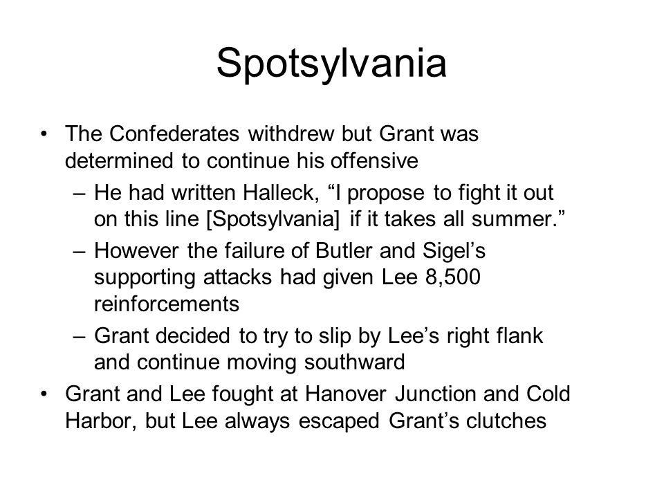 Spotsylvania The Confederates withdrew but Grant was determined to continue his offensive.