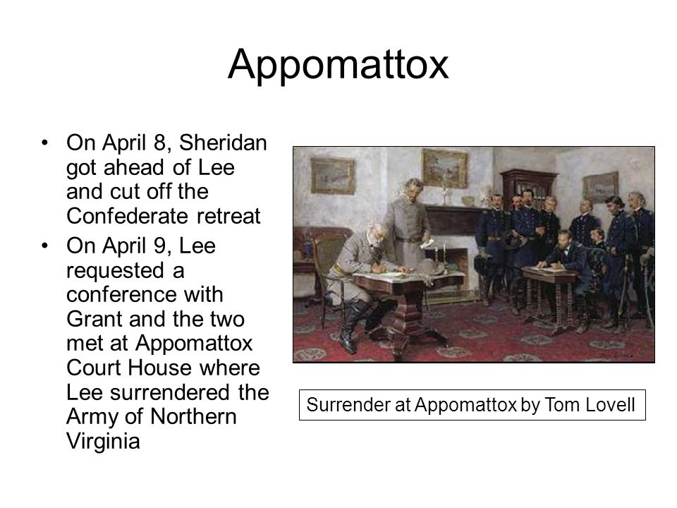 Appomattox On April 8, Sheridan got ahead of Lee and cut off the Confederate retreat.