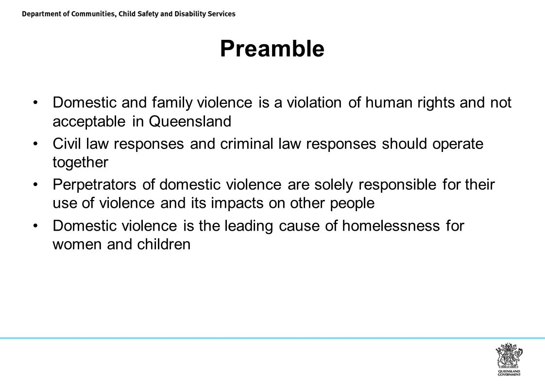 Preamble Domestic and family violence is a violation of human rights and not acceptable in Queensland.