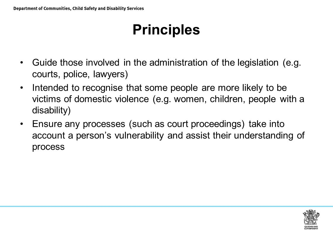 Principles Guide those involved in the administration of the legislation (e.g. courts, police, lawyers)