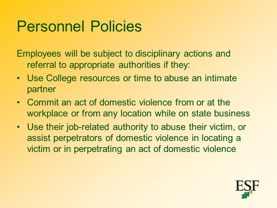 Personnel Policies Employees will be subject to disciplinary actions and referral to appropriate authorities if they: