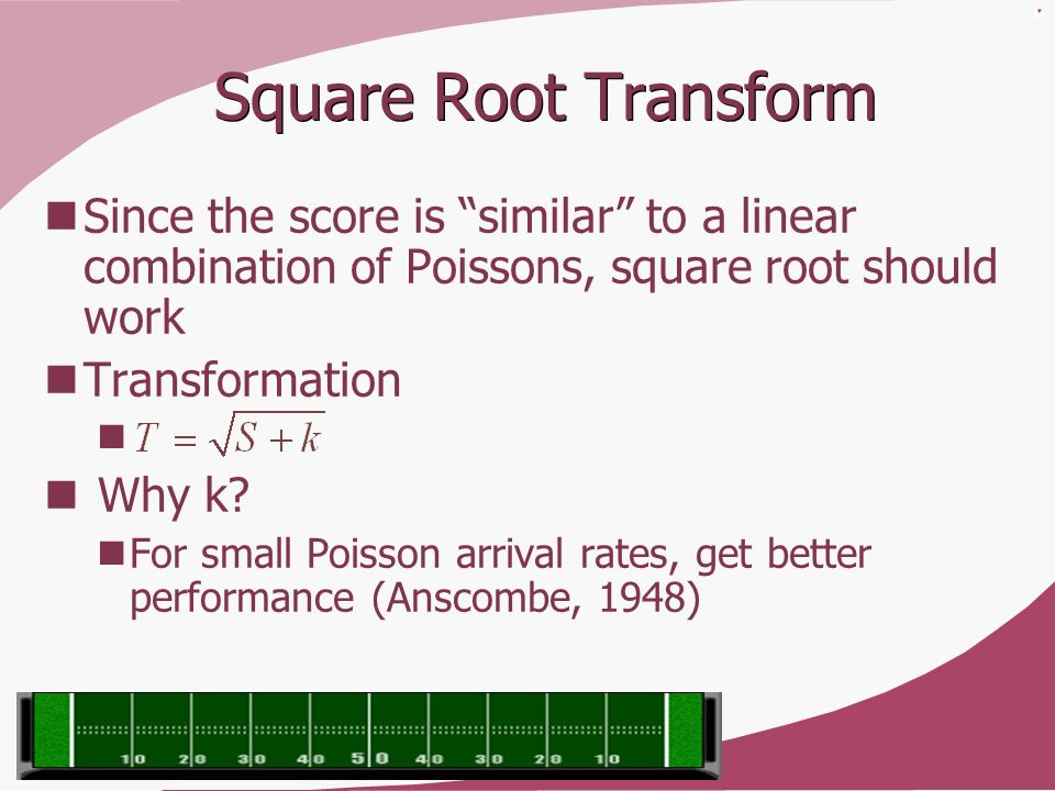 Square Root Transform Since the score is similar to a linear combination of Poissons, square root should work.