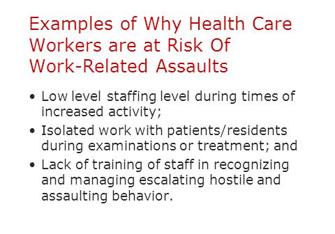 Examples of Why Health Care Workers are at Risk Of Work-Related Assaults