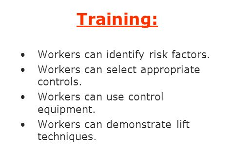 Training: Workers can identify risk factors.