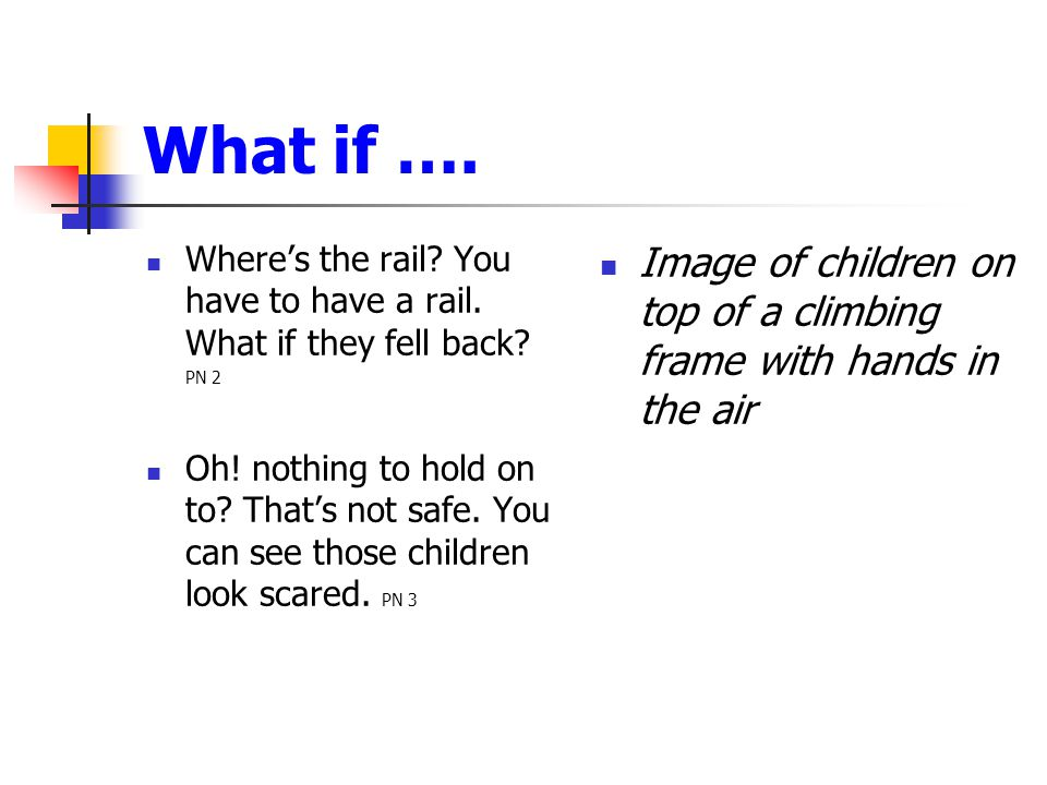 What if …. Where's the rail You have to have a rail. What if they fell back PN 2.
