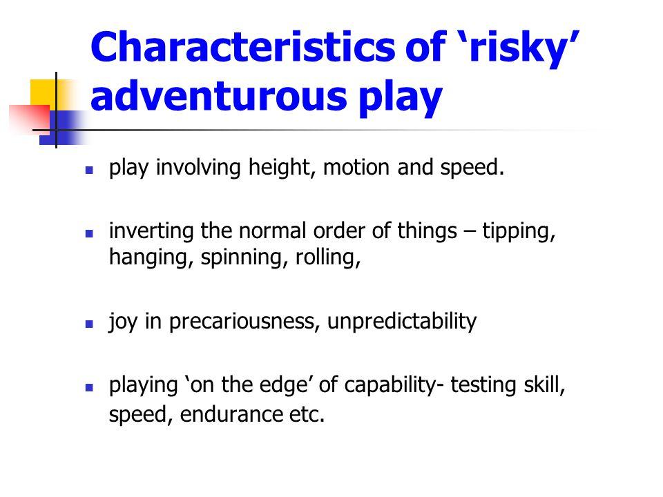 Characteristics of 'risky' adventurous play